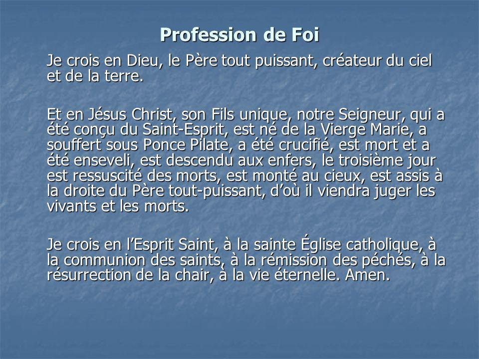 Profession de Foi Je crois en Dieu, le Père tout puissant, créateur du ciel et de la terre.