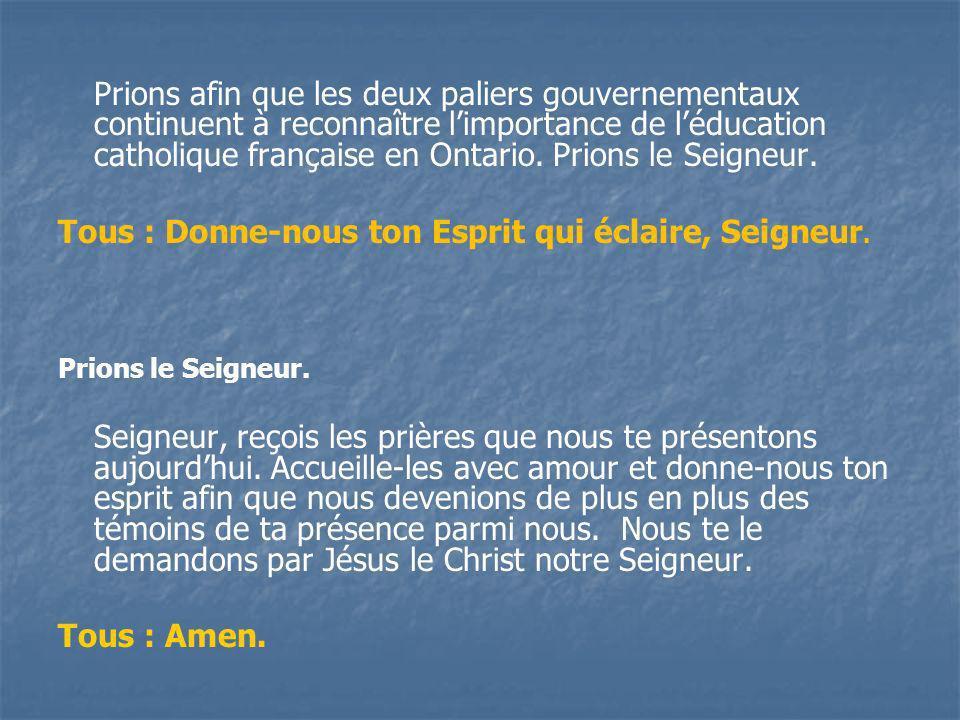 Prions afin que les deux paliers gouvernementaux continuent à reconnaître limportance de léducation catholique française en Ontario.