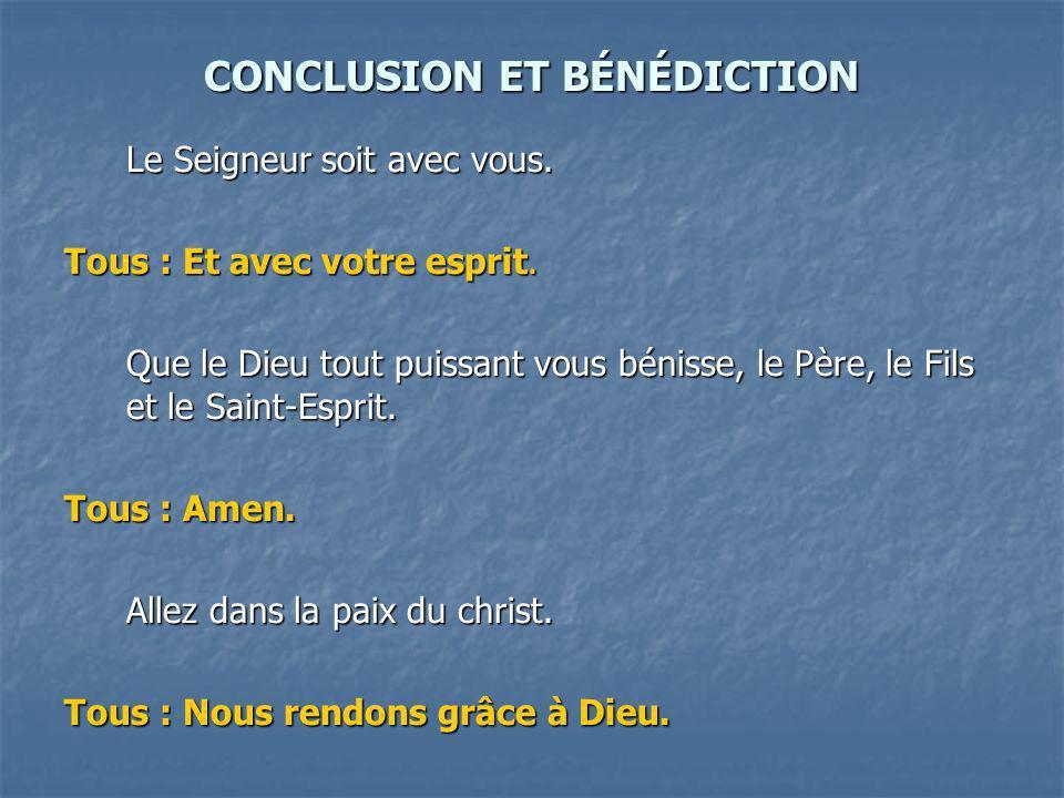 CONCLUSION ET BÉNÉDICTION Le Seigneur soit avec vous.