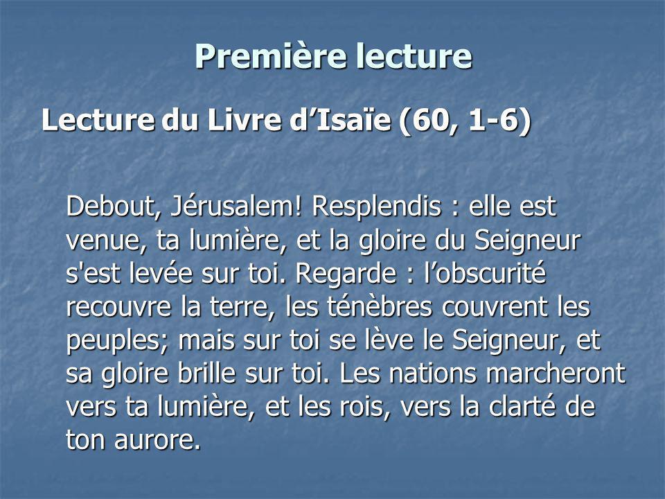 Première lecture Lecture du Livre dIsaïe (60, 1-6) Debout, Jérusalem.