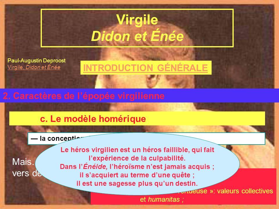 INTRODUCTION GÉNÉRALE Virgile et lÉnéide B. LÉnéide 2. Caractères de lépopée virgilienne Virgile Didon et Énée c. Le modèle homérique la conception de