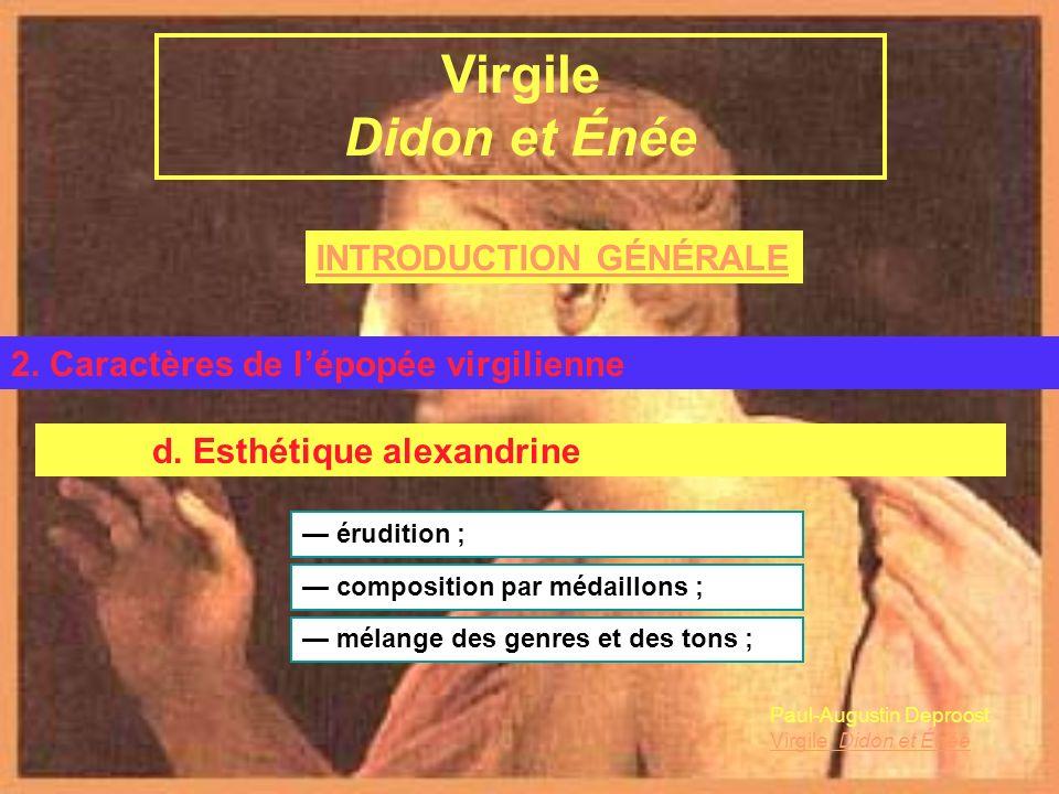INTRODUCTION GÉNÉRALE Virgile et lÉnéide B. LÉnéide 2. Caractères de lépopée virgilienne Virgile Didon et Énée d. Esthétique alexandrine érudition ; P