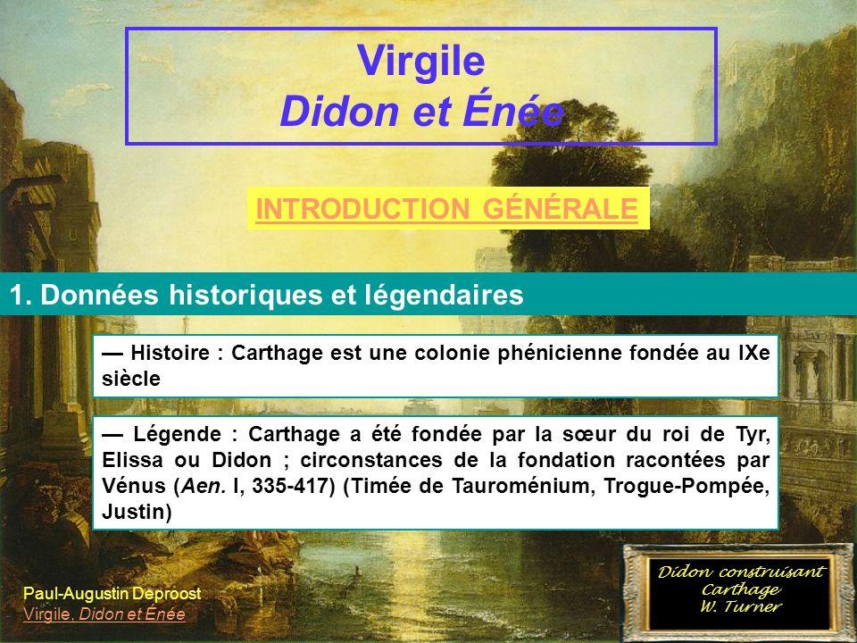 INTRODUCTION GÉNÉRALE Virgile et lÉnéide C. Énée et Carthage 1. Données historiques et légendaires Virgile Didon et Énée Histoire : Carthage est une c