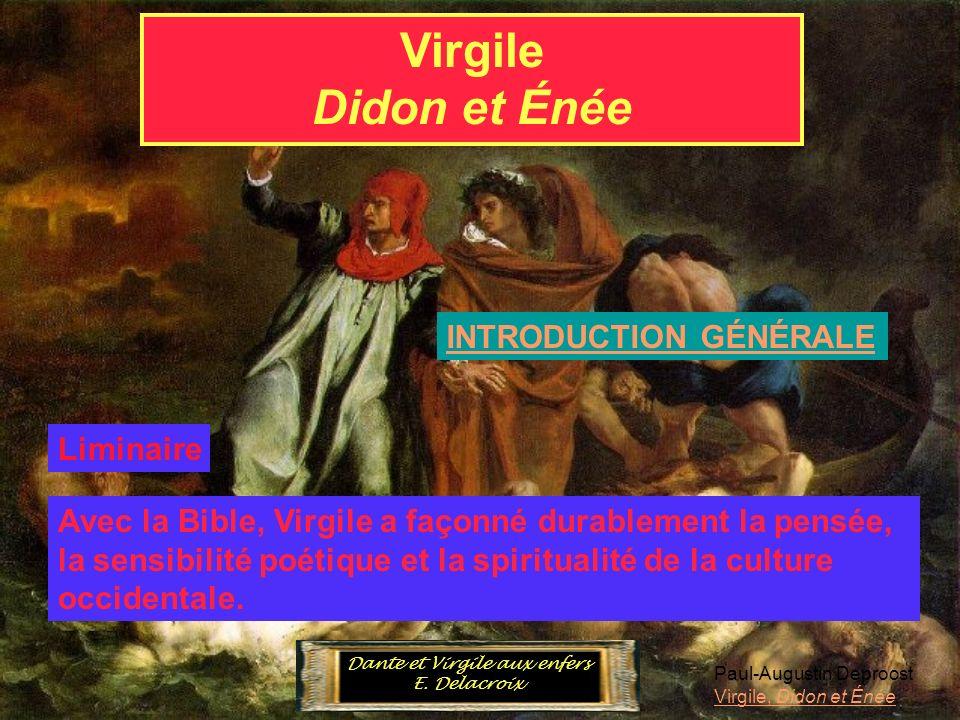 Virgile Didon et Énée Paul-Augustin Deproost Virgile, Didon et Énée INTRODUCTION GÉNÉRALE Liminaire Avec la Bible, Virgile a façonné durablement la pe