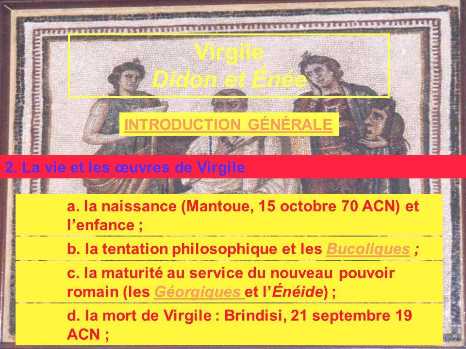 INTRODUCTION GÉNÉRALE Virgile et lÉnéide A. Le poète et son œuvre 2. La vie et les œuvres de Virgile a. la naissance (Mantoue, 15 octobre 70 ACN) et l