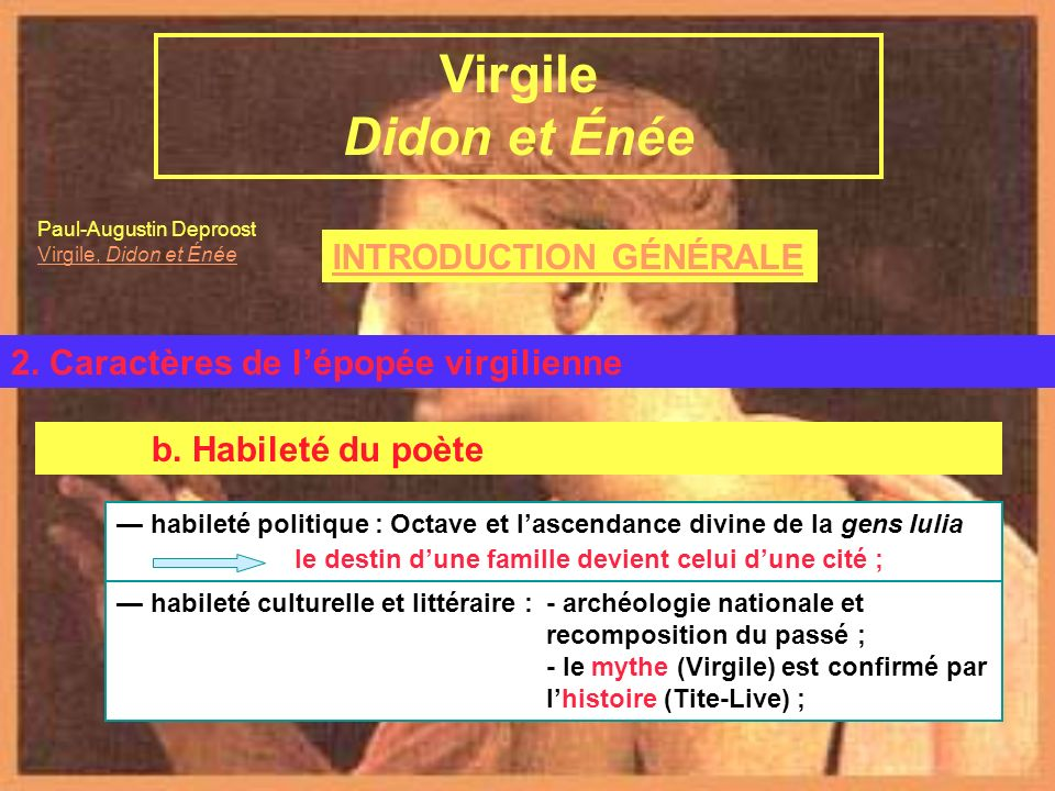 INTRODUCTION GÉNÉRALE Virgile et lÉnéide B. LÉnéide 2. Caractères de lépopée virgilienne Virgile Didon et Énée b. Habileté du poète habileté politique