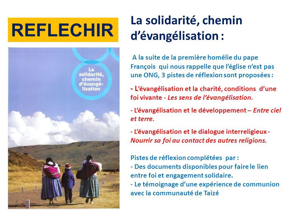 La solidarité, chemin dévangélisation : A la suite de la première homélie du pape François qui nous rappelle que léglise nest pas une ONG, 3 pistes de réflexion sont proposées : - L évangélisation et la charité, conditions dune foi vivante - Les sens de lévangélisation.