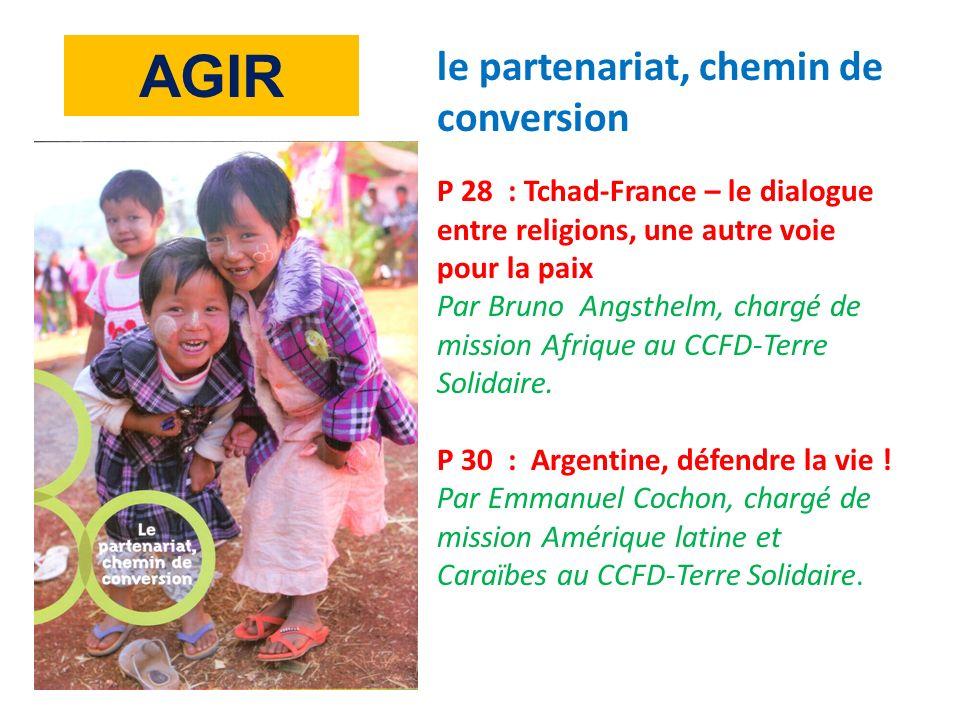 le partenariat, chemin de conversion P 28 : Tchad-France – le dialogue entre religions, une autre voie pour la paix Par Bruno Angsthelm, chargé de mission Afrique au CCFD-Terre Solidaire.