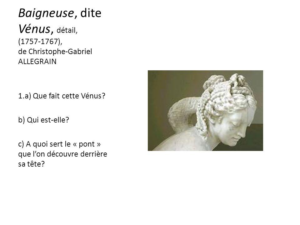 Baigneuse, dite Vénus, détail, (1757-1767), de Christophe-Gabriel ALLEGRAIN 1.a) Que fait cette Vénus.