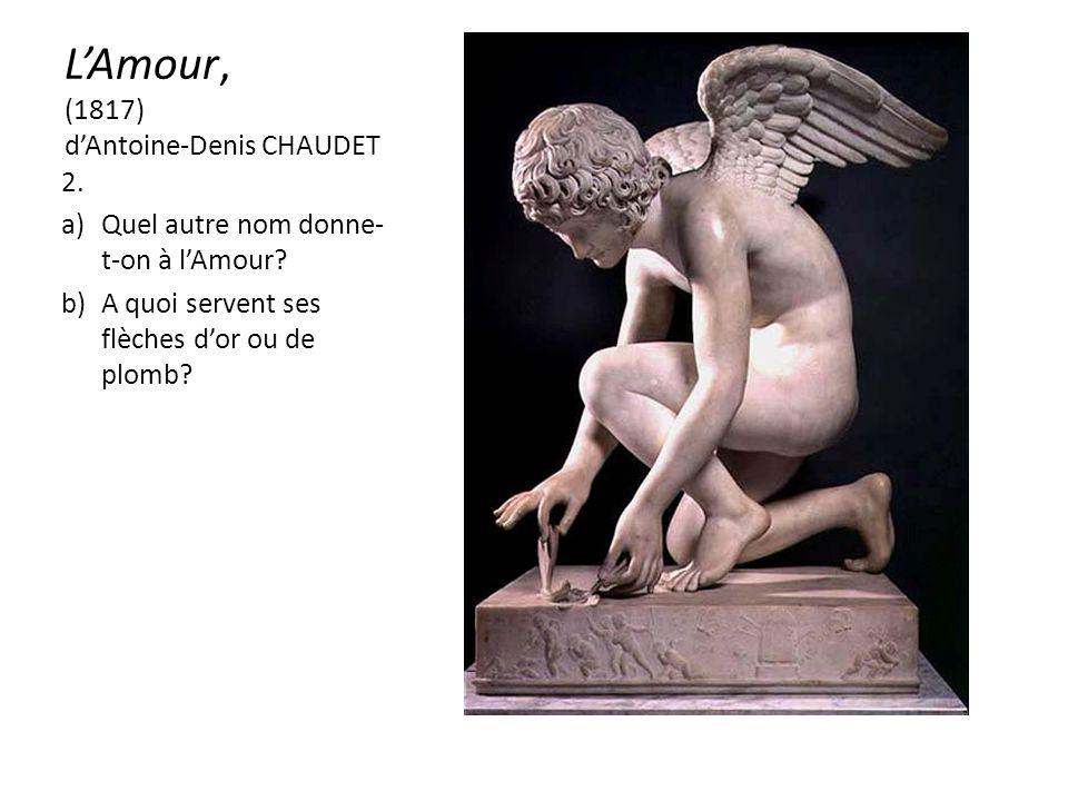 LAmour, (1817) dAntoine-Denis CHAUDET 2. a)Quel autre nom donne- t-on à lAmour.
