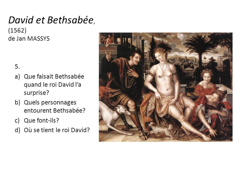 David et Bethsabée, (1562) de Jan MASSYS 5. a)Que faisait Bethsabée quand le roi David la surprise.