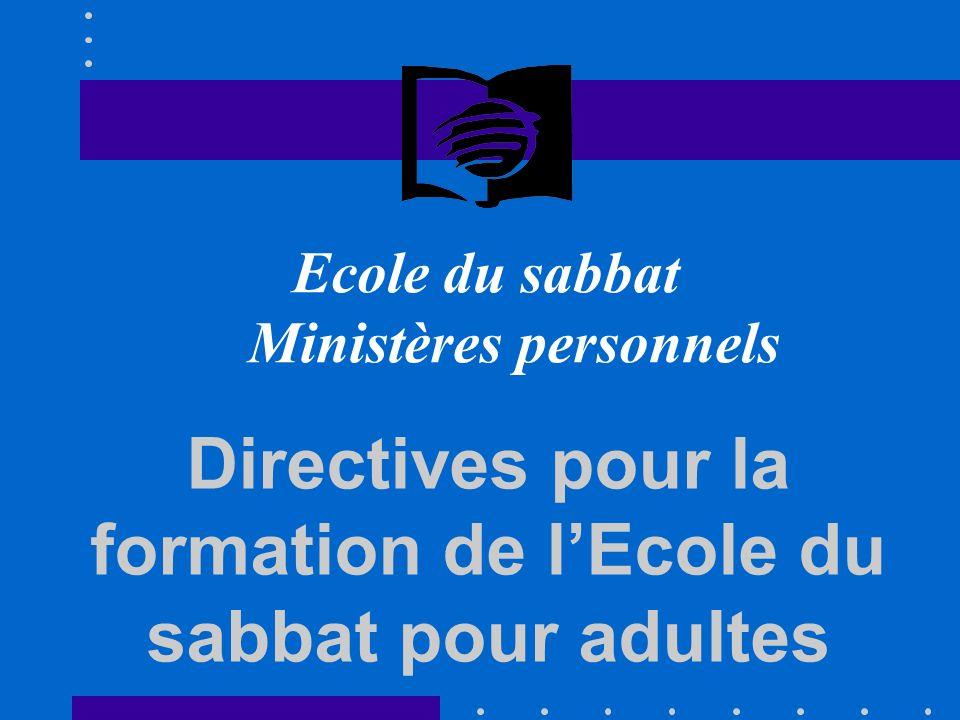 Directives pour la formation de lEcole du sabbat pour adultes Ecole du sabbat Ministères personnels