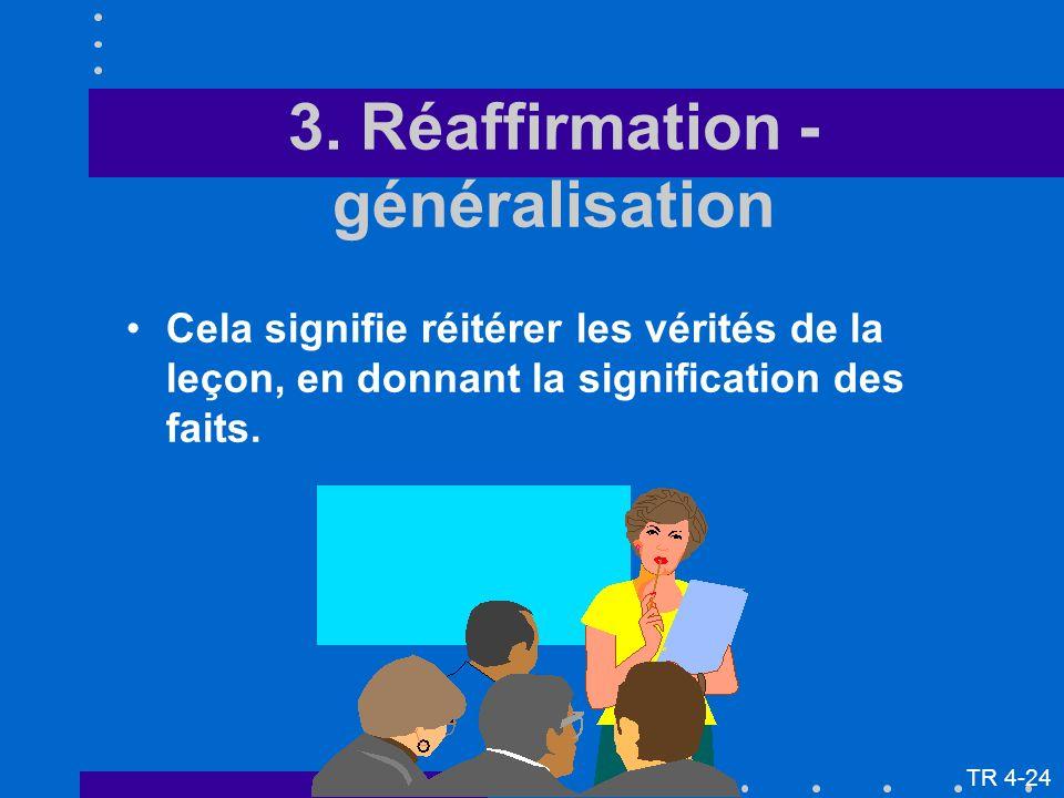 3. Réaffirmation - généralisation Cela signifie réitérer les vérités de la leçon, en donnant la signification des faits. TR 4-24