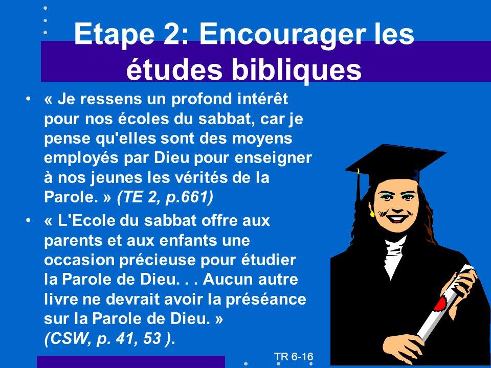 Etape 2: Encourager les études bibliques « Je ressens un profond intérêt pour nos écoles du sabbat, car je pense qu elles sont des moyens employés par Dieu pour enseigner à nos jeunes les vérités de la Parole.
