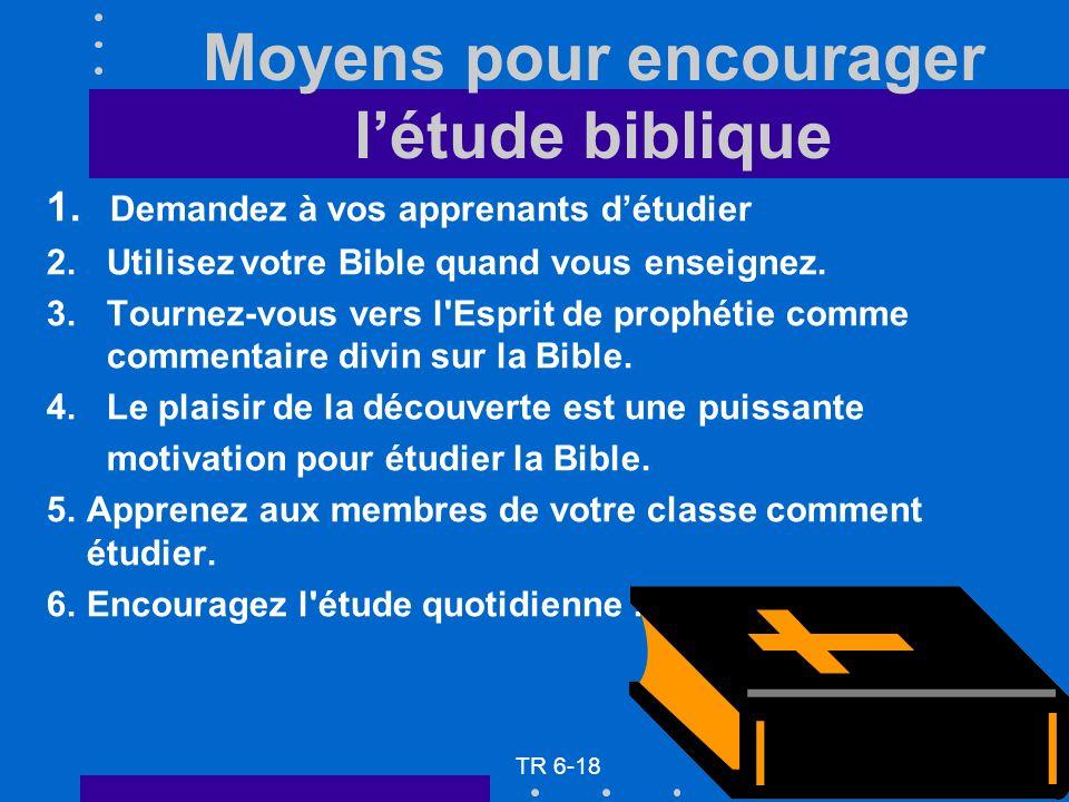 Moyens pour encourager létude biblique 1. Demandez à vos apprenants détudier 2. Utilisez votre Bible quand vous enseignez. 3. Tournez-vous vers l'Espr