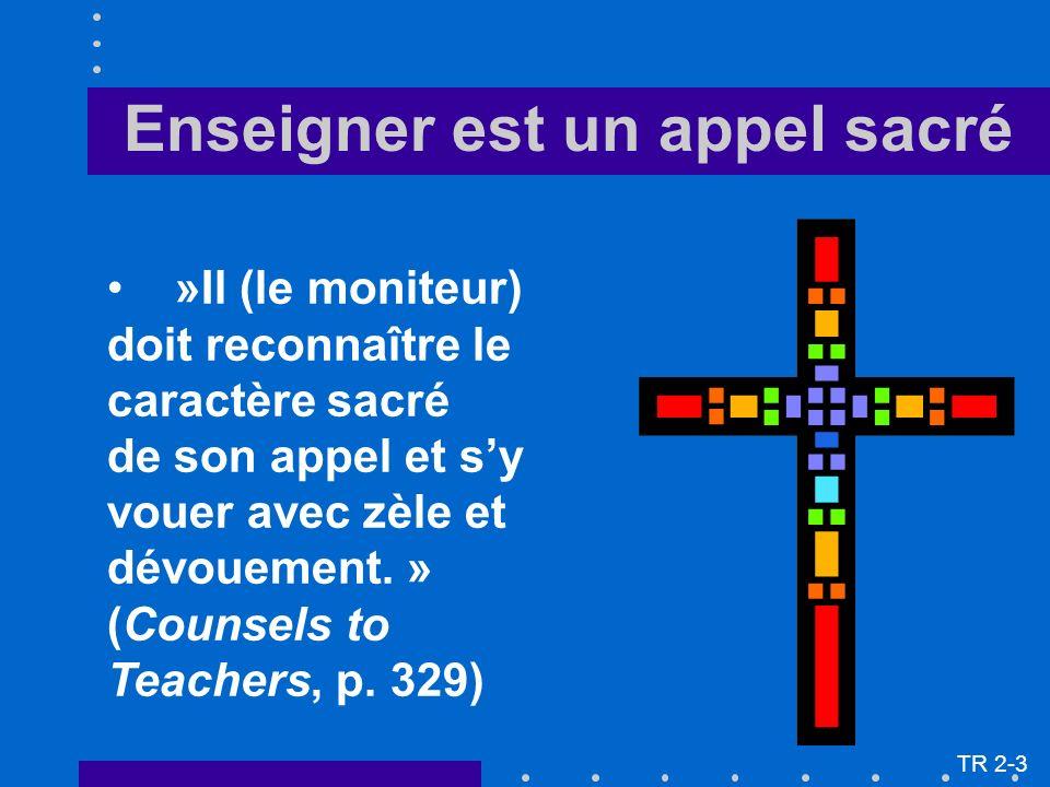 »Il (le moniteur) doit reconnaître le caractère sacré de son appel et sy vouer avec zèle et dévouement. » (Counsels to Teachers, p. 329) TR 2-3 Enseig