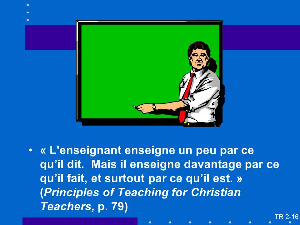 « L'enseignant enseigne un peu par ce quil dit. Mais il enseigne davantage par ce quil fait, et surtout par ce quil est. » (Principles of Teaching for