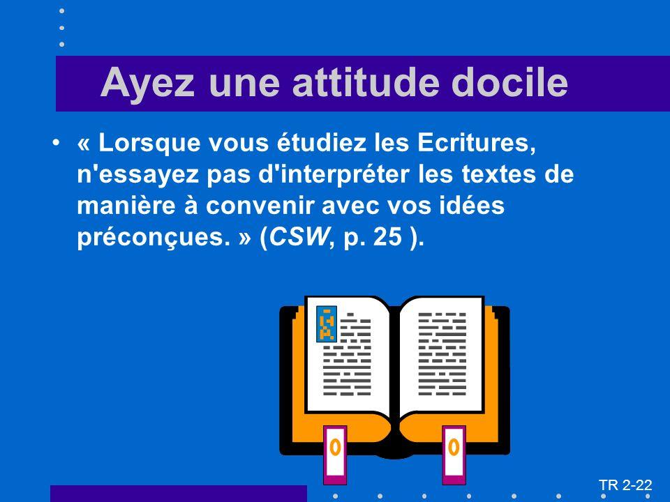 « Lorsque vous étudiez les Ecritures, n'essayez pas d'interpréter les textes de manière à convenir avec vos idées préconçues. » (CSW, p. 25 ). Ayez un