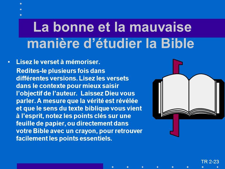 La bonne et la mauvaise manière détudier la Bible Lisez le verset à mémoriser. Redites-le plusieurs fois dans différentes versions. Lisez les versets