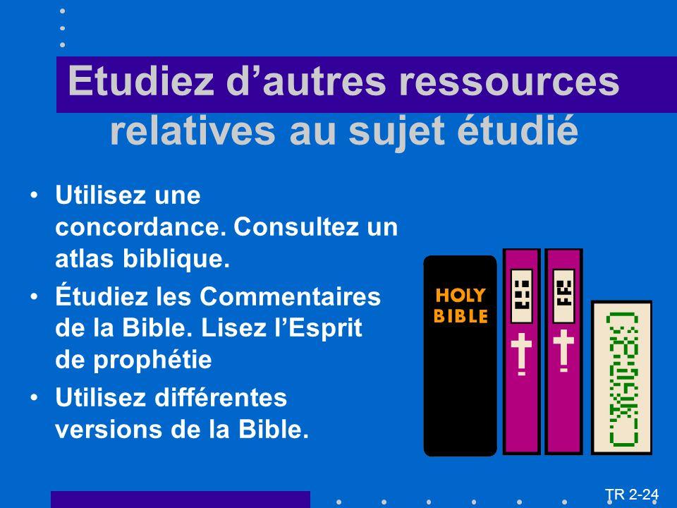 Etudiez dautres ressources relatives au sujet étudié Utilisez une concordance. Consultez un atlas biblique. Étudiez les Commentaires de la Bible. Lise