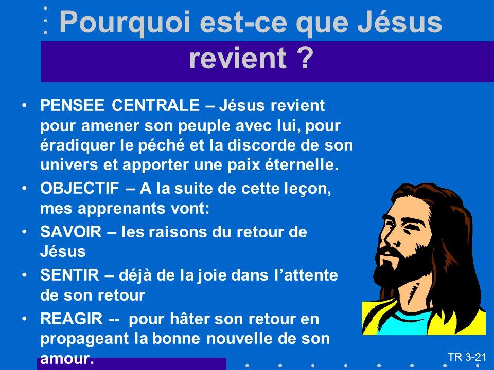 Pourquoi est-ce que Jésus revient ? PENSEE CENTRALE – Jésus revient pour amener son peuple avec lui, pour éradiquer le péché et la discorde de son uni