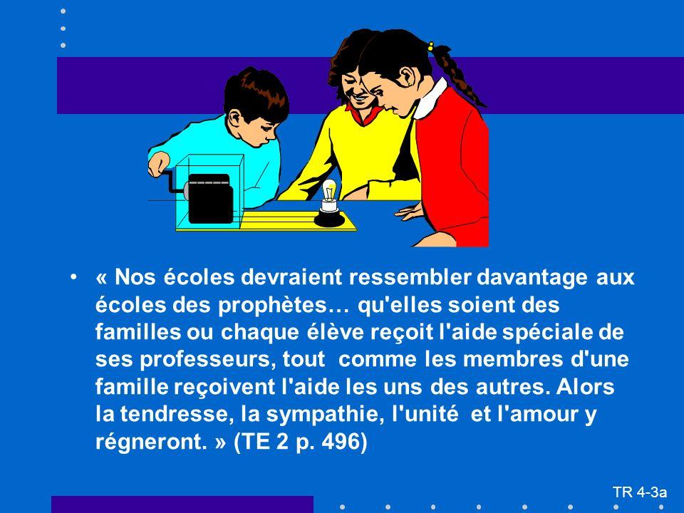« Nos écoles devraient ressembler davantage aux écoles des prophètes… qu elles soient des familles ou chaque élève reçoit l aide spéciale de ses professeurs, tout comme les membres d une famille reçoivent l aide les uns des autres.