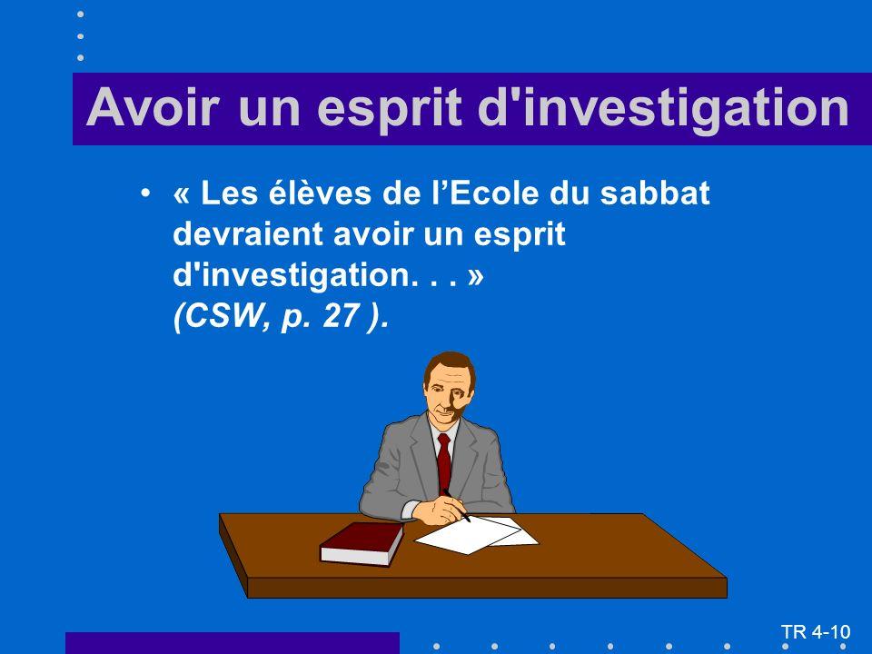 « Les élèves de lEcole du sabbat devraient avoir un esprit d'investigation... » (CSW, p. 27 ). Avoir un esprit d'investigation TR 4-10