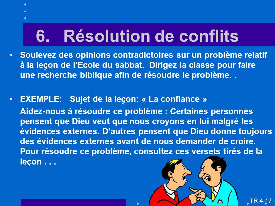 6.Résolution de conflits Soulevez des opinions contradictoires sur un problème relatif à la leçon de lEcole du sabbat. Dirigez la classe pour faire un