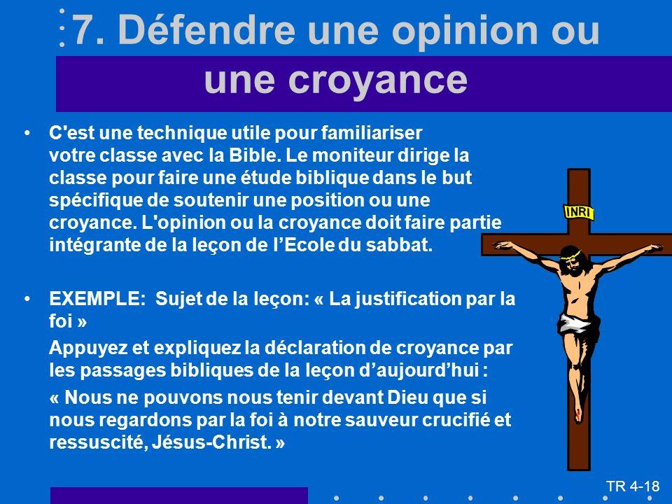 7. Défendre une opinion ou une croyance C'est une technique utile pour familiariser votre classe avec la Bible. Le moniteur dirige la classe pour fair