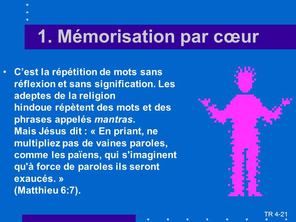 1. Mémorisation par cœur Cest la répétition de mots sans réflexion et sans signification.