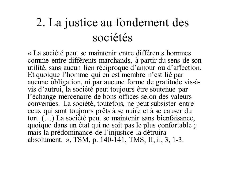2. La justice au fondement des sociétés « La société peut se maintenir entre différents hommes comme entre différents marchands, à partir du sens de s