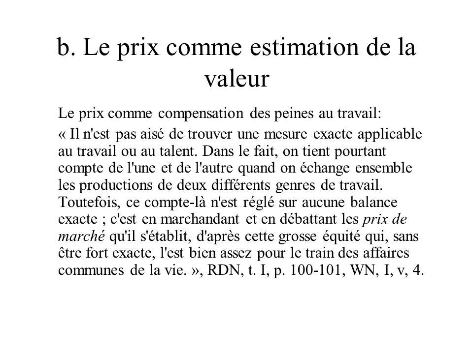 b. Le prix comme estimation de la valeur Le prix comme compensation des peines au travail: « Il n'est pas aisé de trouver une mesure exacte applicable