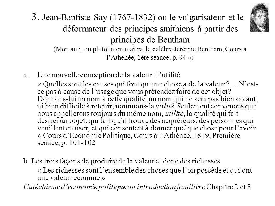 3. Jean-Baptiste Say (1767-1832) ou le vulgarisateur et le déformateur des principes smithiens à partir des principes de Bentham (Mon ami, ou plutôt m