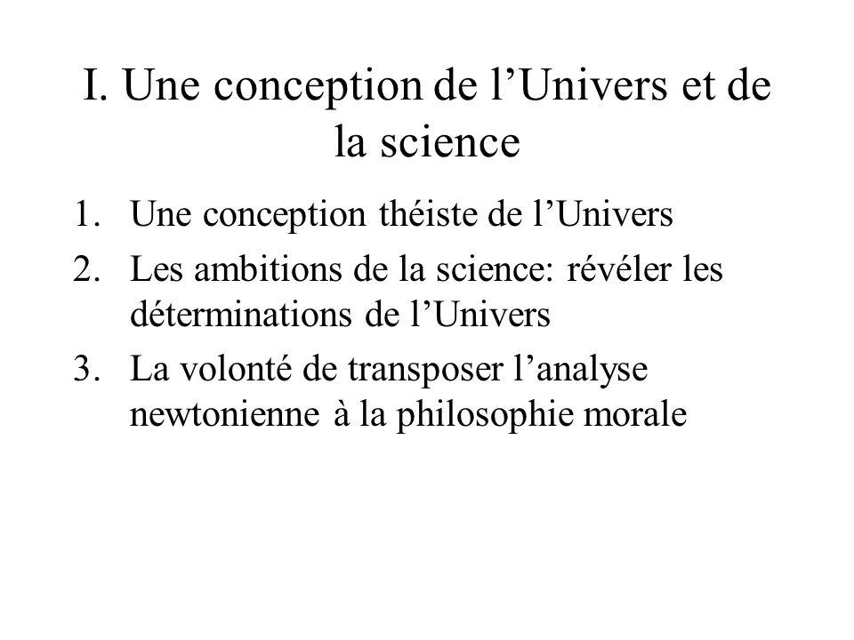 I. Une conception de lUnivers et de la science 1.Une conception théiste de lUnivers 2.Les ambitions de la science: révéler les déterminations de lUniv