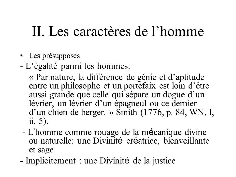 II. Les caractères de lhomme Les présupposés - Légalité parmi les hommes: « Par nature, la différence de génie et daptitude entre un philosophe et un