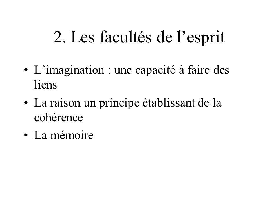 2. Les facultés de lesprit Limagination : une capacité à faire des liens La raison un principe établissant de la cohérence La mémoire