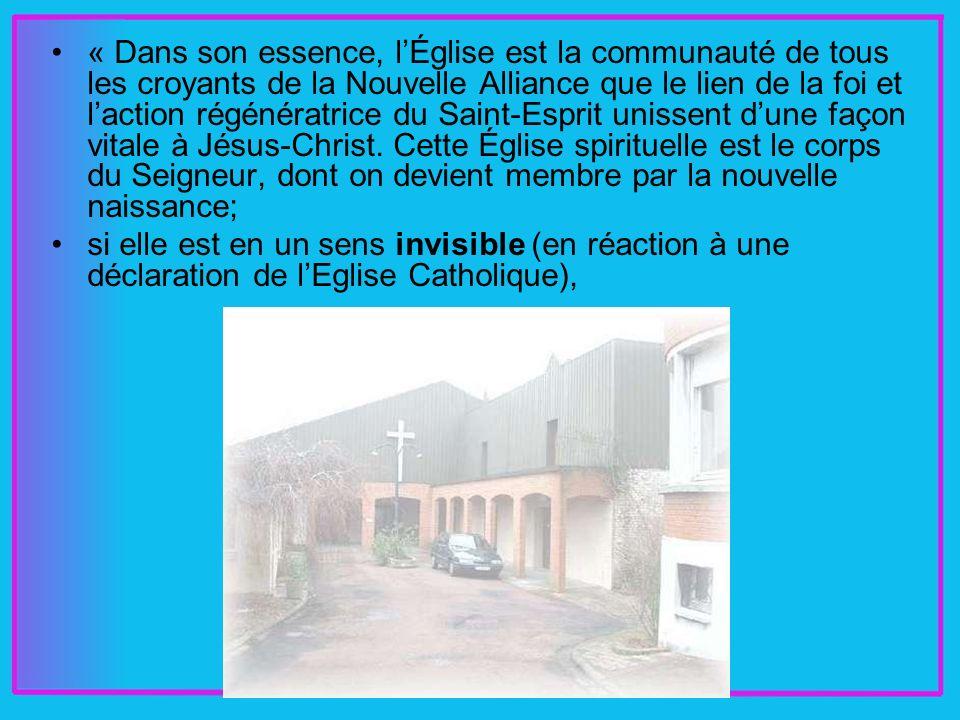 « Dans son essence, lÉglise est la communauté de tous les croyants de la Nouvelle Alliance que le lien de la foi et laction régénératrice du Saint-Esprit unissent dune façon vitale à Jésus-Christ.