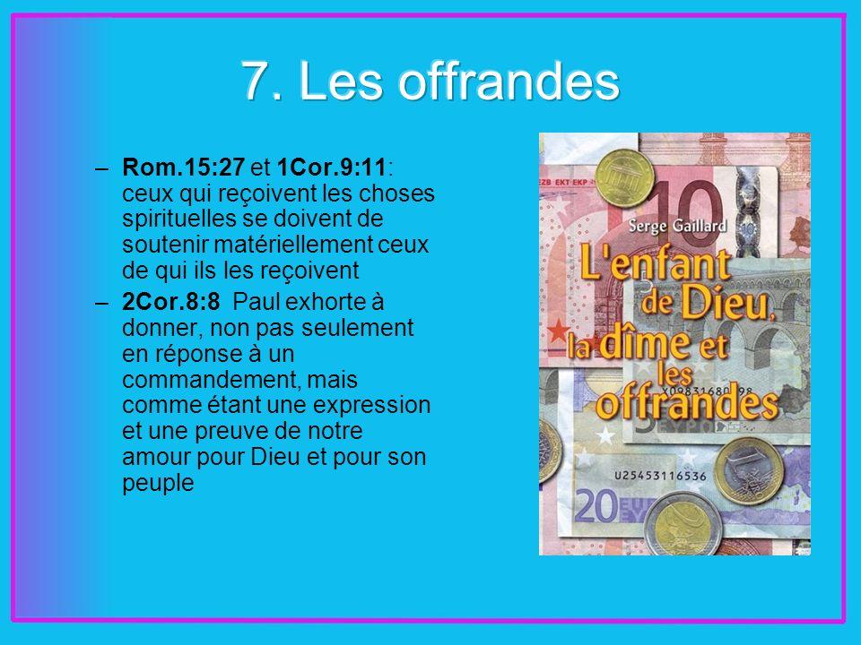 –Rom.15:27 et 1Cor.9:11: ceux qui reçoivent les choses spirituelles se doivent de soutenir matériellement ceux de qui ils les reçoivent –2Cor.8:8 Paul exhorte à donner, non pas seulement en réponse à un commandement, mais comme étant une expression et une preuve de notre amour pour Dieu et pour son peuple