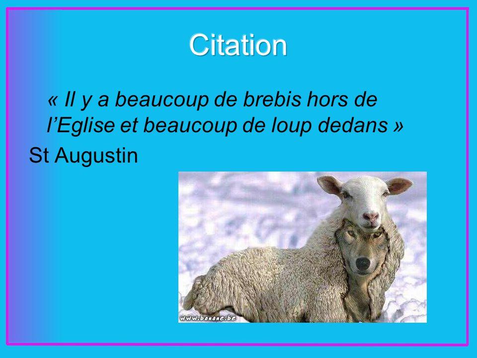 « Il y a beaucoup de brebis hors de lEglise et beaucoup de loup dedans » St Augustin