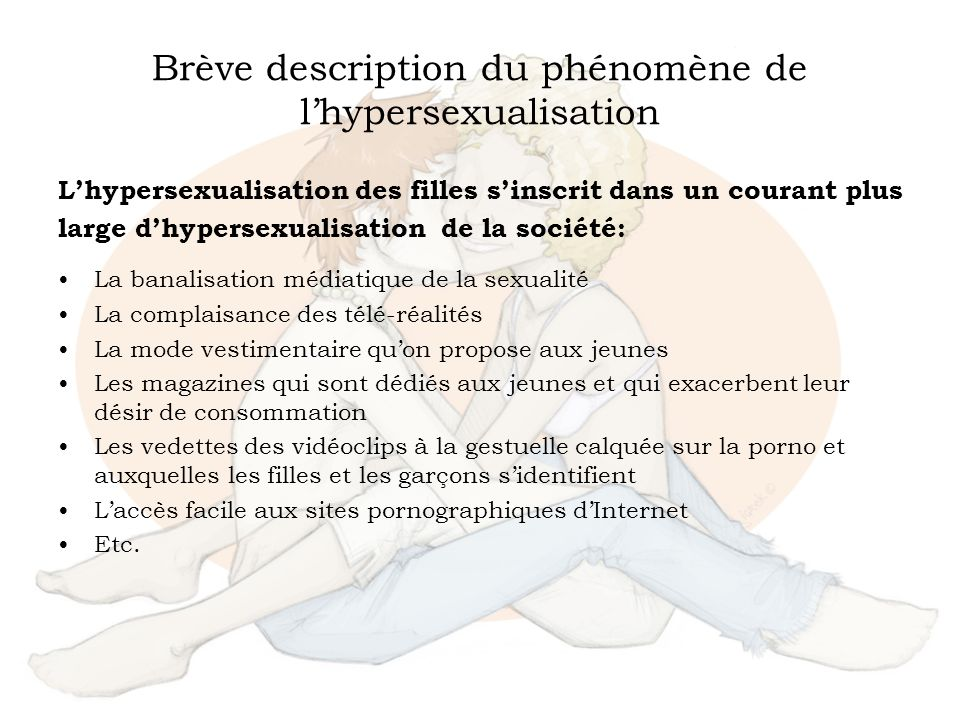 Brève description du phénomène de lhypersexualisation Lhypersexualisation des filles sinscrit dans un courant plus large dhypersexualisation de la soc