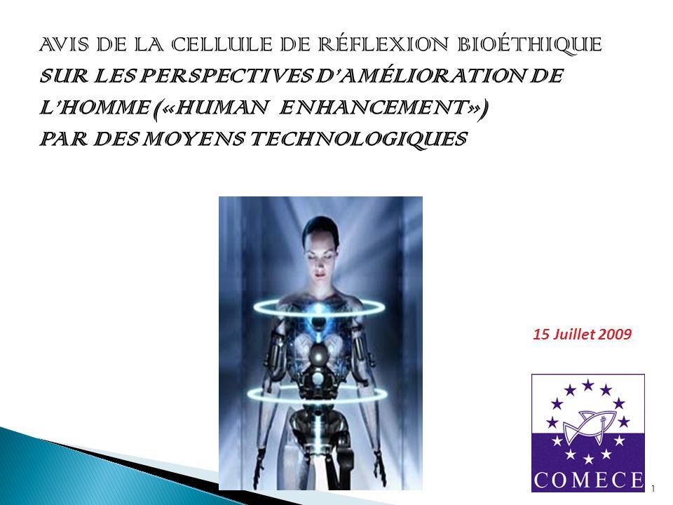 AVIS DE LA CELLULE DE RÉFLEXION BIOÉTHIQUE SUR LES PERSPECTIVES DAMÉLIORATION DE LHOMME («HUMAN ENHANCEMENT») PAR DES MOYENS TECHNOLOGIQUES 15 Juillet 2009 1