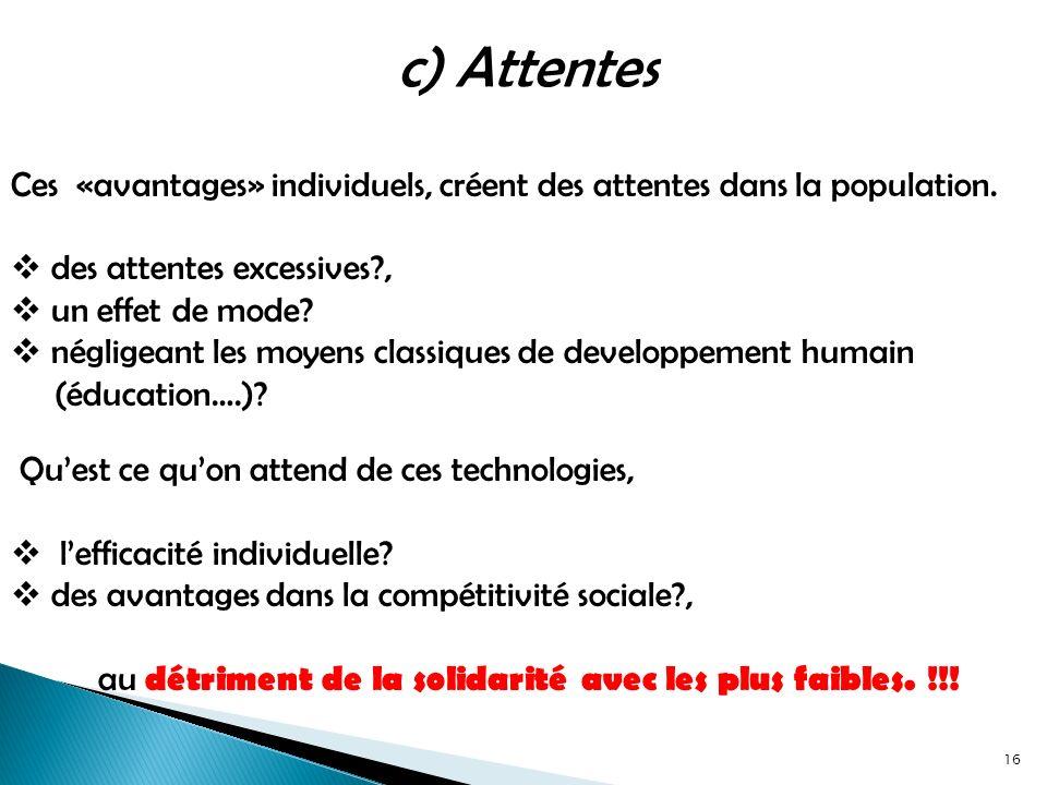 Ces «avantages» individuels, créent des attentes dans la population.