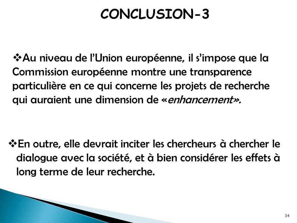 34 Au niveau de lUnion européenne, il simpose que la Commission européenne montre une transparence particulière en ce qui concerne les projets de recherche qui auraient une dimension de «enhancement».