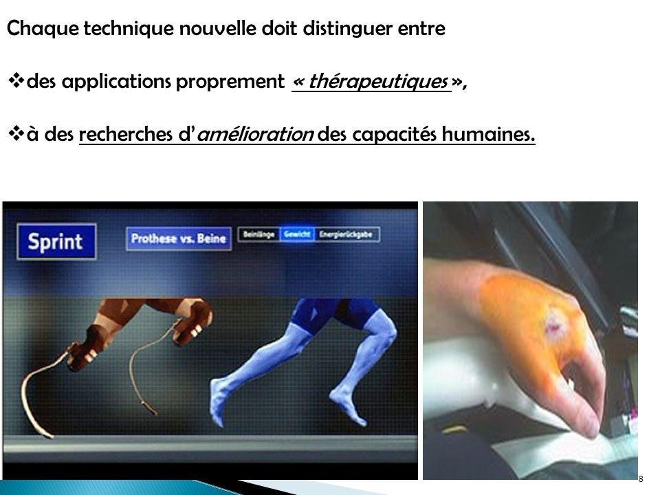 Chaque technique nouvelle doit distinguer entre des applications proprement « thérapeutiques », à des recherches damélioration des capacités humaines.