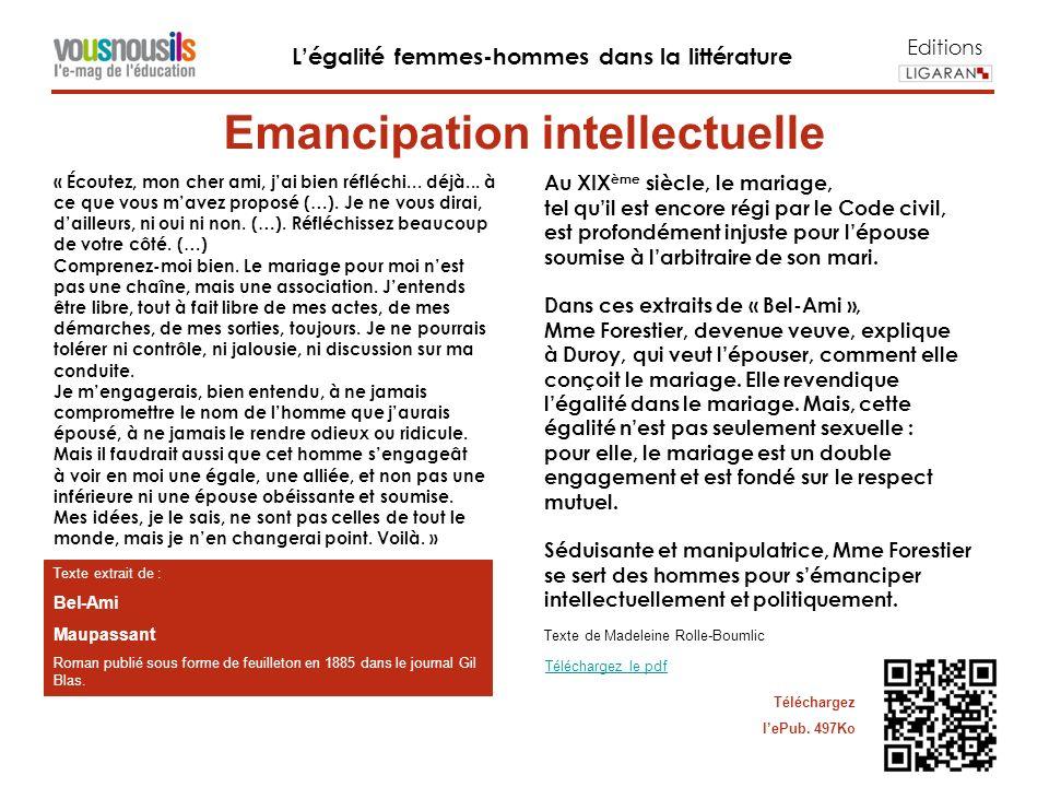 Editions Légalité femmes-hommes dans la littérature Texte extrait de : Bel-Ami Maupassant Roman publié sous forme de feuilleton en 1885 dans le journal Gil Blas.