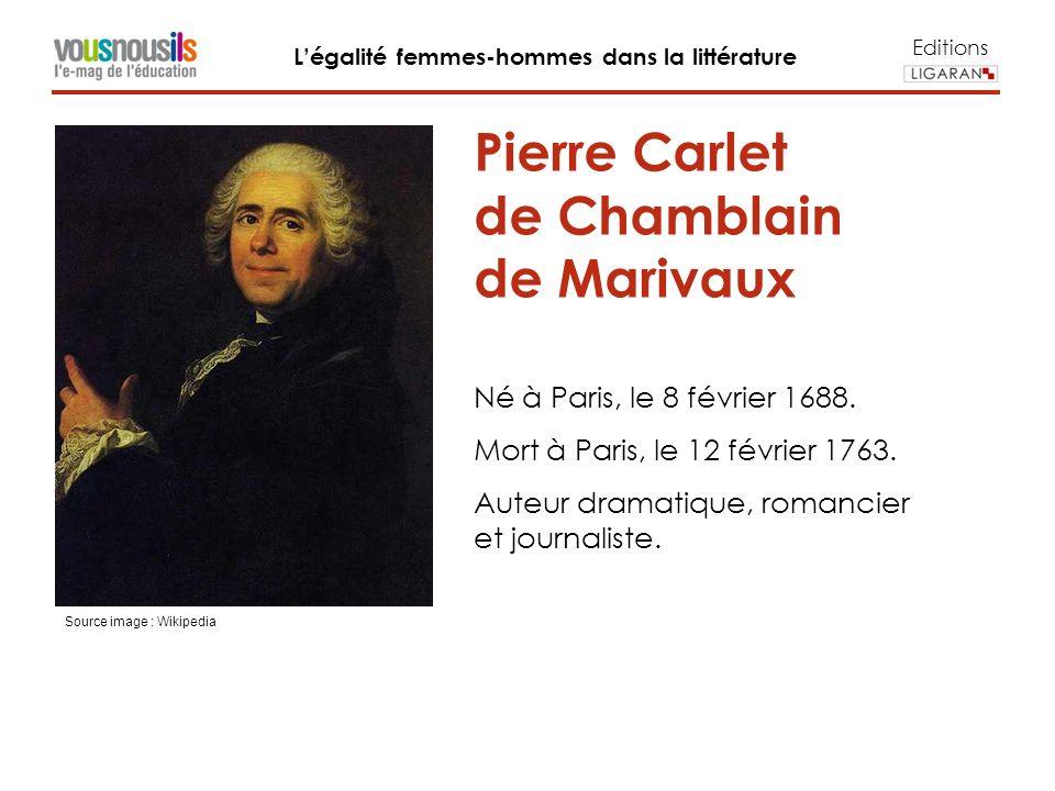 Editions Légalité femmes-hommes dans la littérature Pierre Carlet de Chamblain de Marivaux Né à Paris, le 8 février 1688.