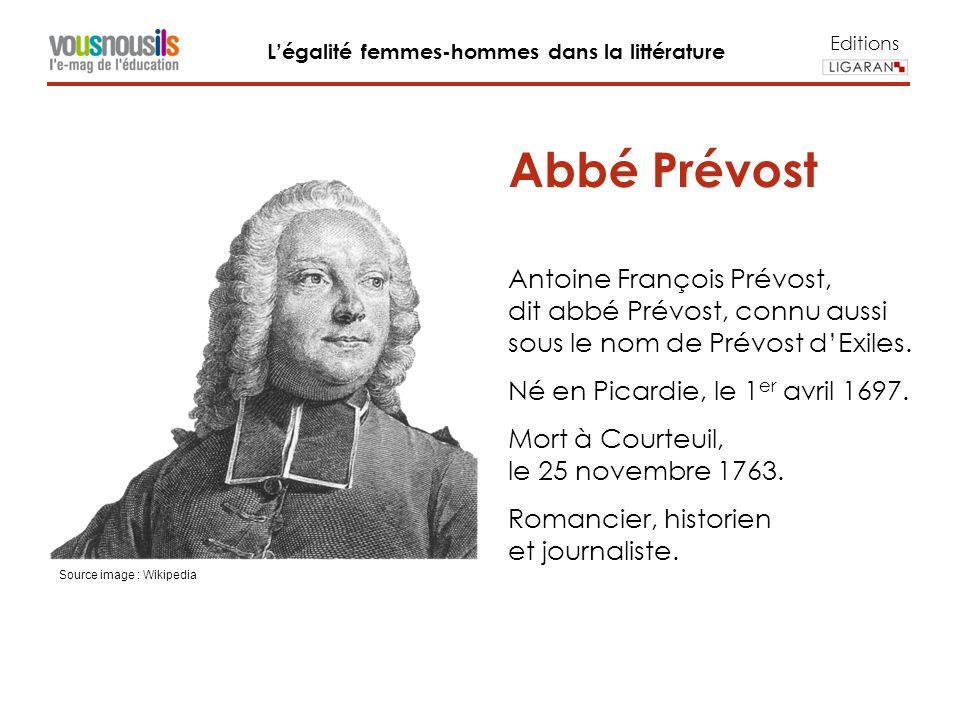 Editions Légalité femmes-hommes dans la littérature Abbé Prévost Antoine François Prévost, dit abbé Prévost, connu aussi sous le nom de Prévost dExiles.