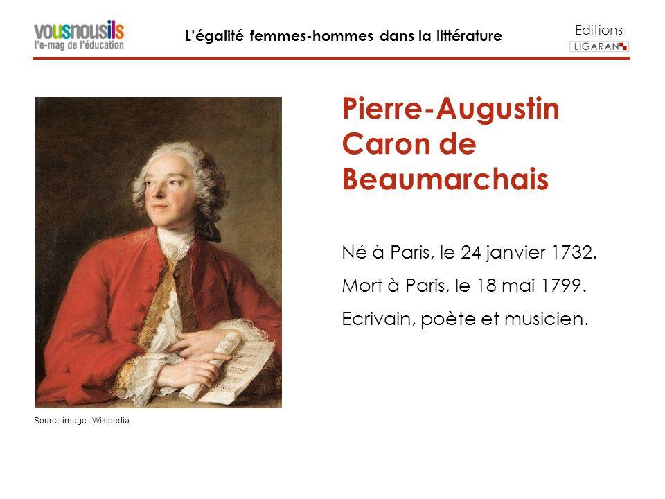 Editions Légalité femmes-hommes dans la littérature Pierre-Augustin Caron de Beaumarchais Né à Paris, le 24 janvier 1732.