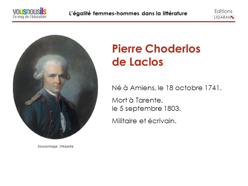 Editions Légalité femmes-hommes dans la littérature Pierre Choderlos de Laclos Né à Amiens, le 18 octobre 1741.