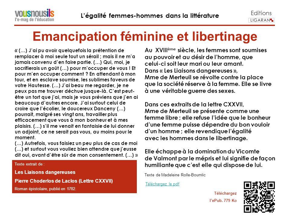 Editions Légalité femmes-hommes dans la littérature Texte extrait de : Les Liaisons dangereuses Pierre Choderlos de Laclos (Lettre CXXVII) Roman épistolaire, publié en 1782.